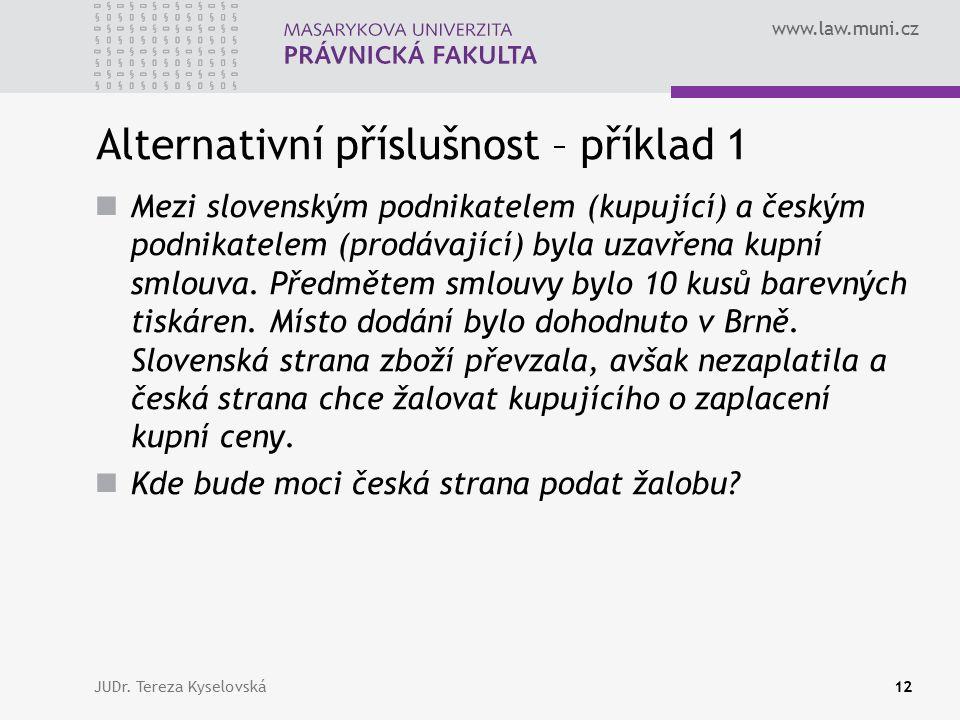 www.law.muni.cz Alternativní příslušnost – příklad 1 Mezi slovenským podnikatelem (kupující) a českým podnikatelem (prodávající) byla uzavřena kupní smlouva.