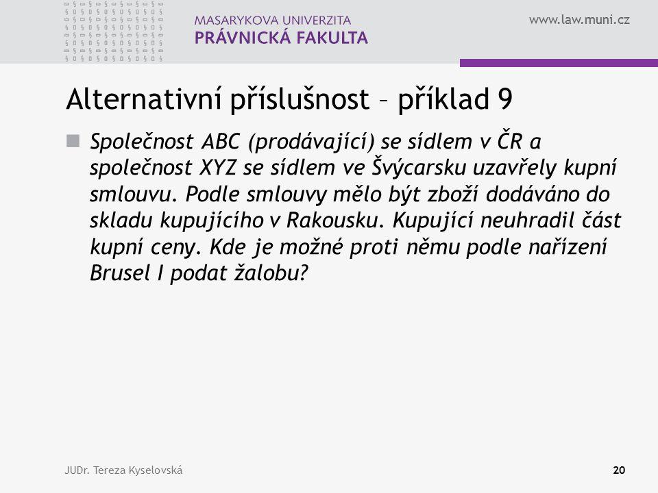 www.law.muni.cz Alternativní příslušnost – příklad 9 Společnost ABC (prodávající) se sídlem v ČR a společnost XYZ se sídlem ve Švýcarsku uzavřely kupní smlouvu.