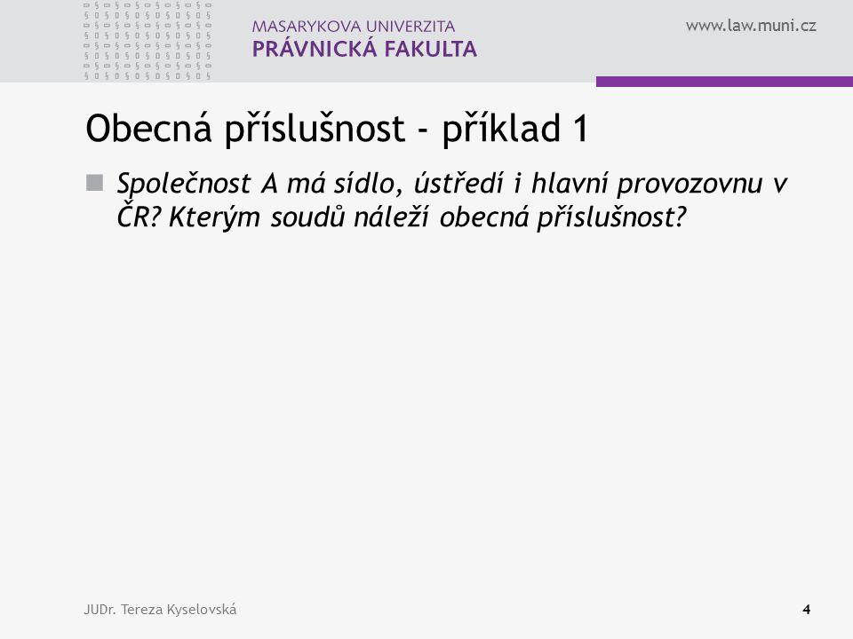 www.law.muni.cz Obecná příslušnost - příklad 1 Společnost A má sídlo, ústředí i hlavní provozovnu v ČR.