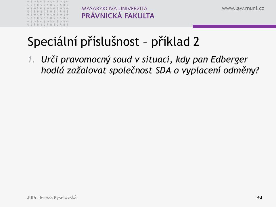 www.law.muni.cz Speciální příslušnost – příklad 2 1.Urči pravomocný soud v situaci, kdy pan Edberger hodlá zažalovat společnost SDA o vyplacení odměny.