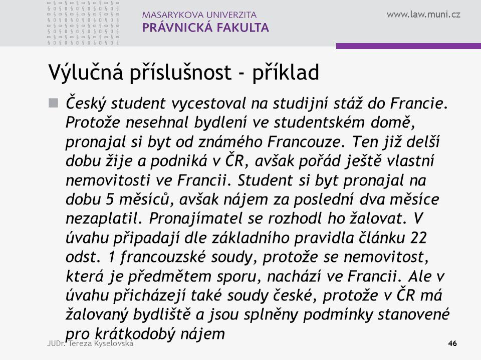 www.law.muni.cz Výlučná příslušnost - příklad Český student vycestoval na studijní stáž do Francie.