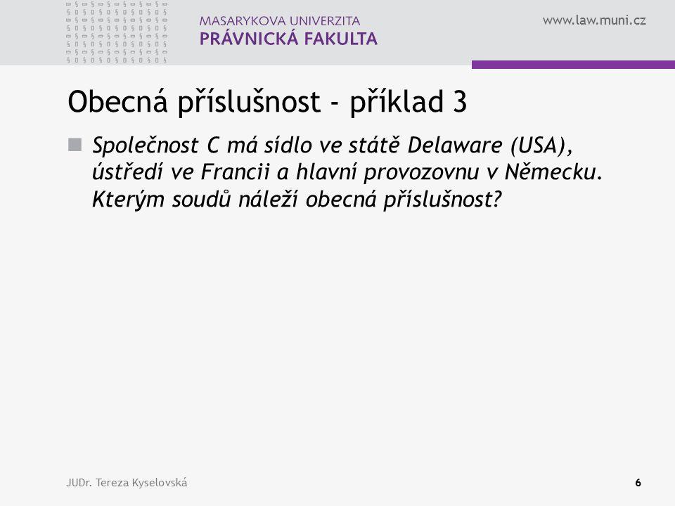 www.law.muni.cz Obecná příslušnost - příklad 3 Společnost C má sídlo ve státě Delaware (USA), ústředí ve Francii a hlavní provozovnu v Německu.