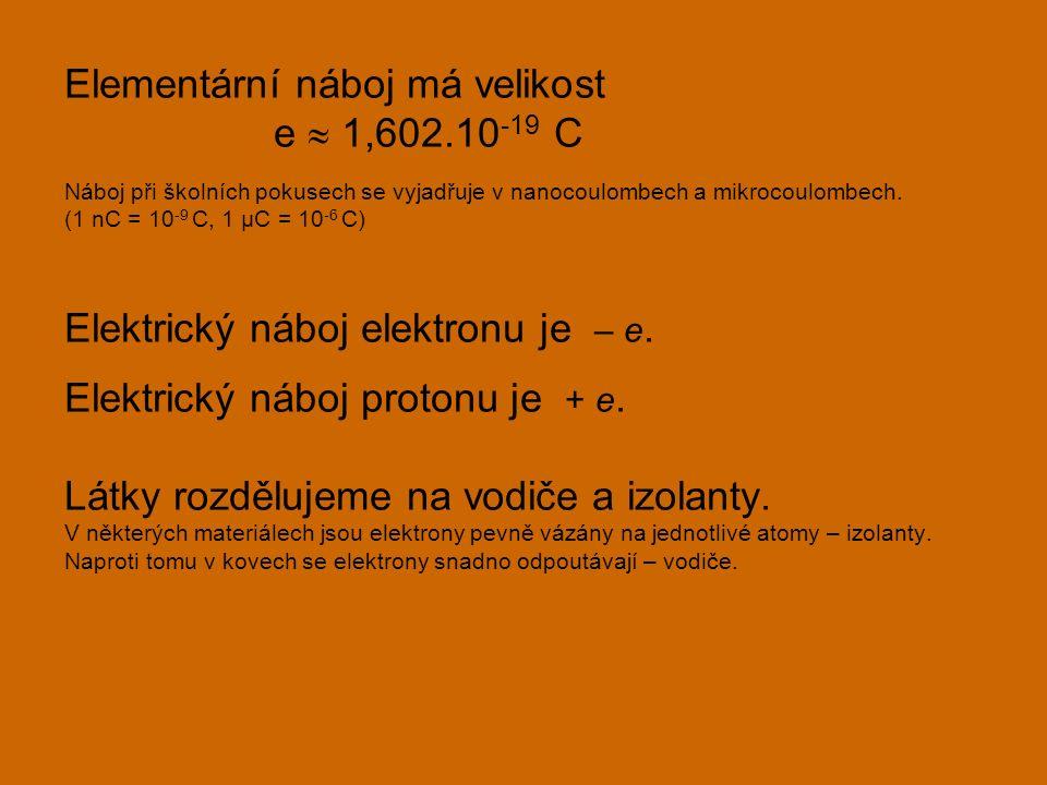 Elementární náboj má velikost e  1,602.10 -19 C Náboj při školních pokusech se vyjadřuje v nanocoulombech a mikrocoulombech. (1 nC = 10 -9 C, 1 μC =