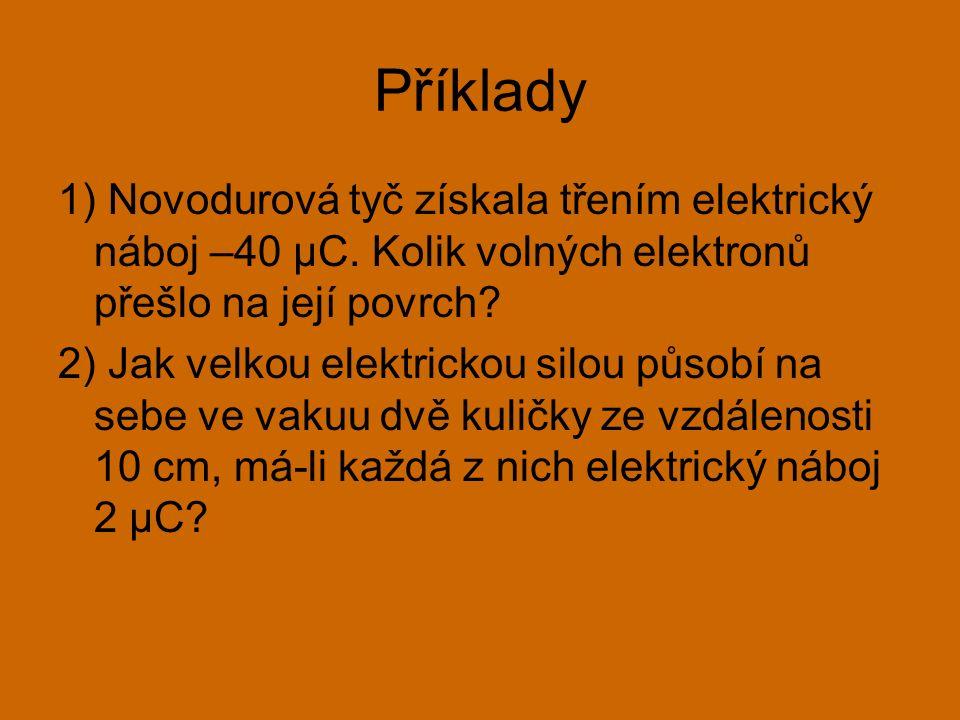 Příklady 1) Novodurová tyč získala třením elektrický náboj –40 μC. Kolik volných elektronů přešlo na její povrch? 2) Jak velkou elektrickou silou půso