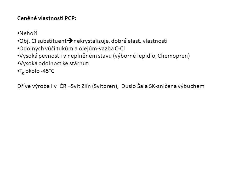 Ceněné vlastnosti PCP: Nehoří Obj.Cl substituent  nekrystalizuje, dobré elast.