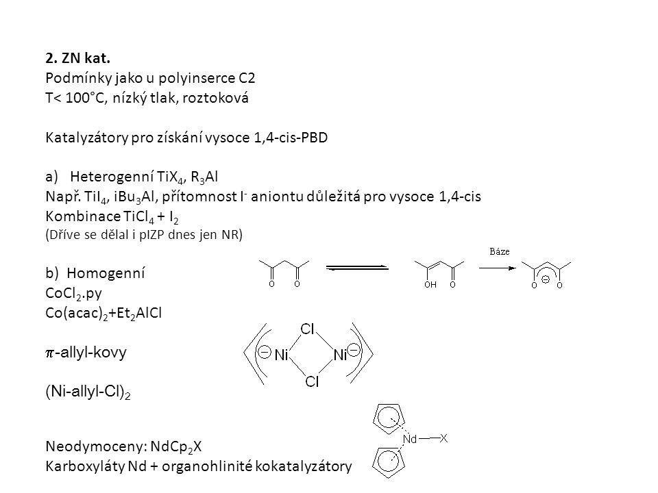 2. ZN kat. Podmínky jako u polyinserce C2 T< 100°C, nízký tlak, roztoková Katalyzátory pro získání vysoce 1,4-cis-PBD a)Heterogenní TiX 4, R 3 Al Např