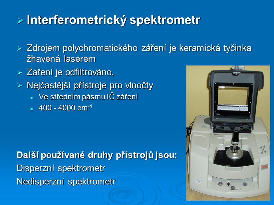  Interferometrický spektrometr  Zdrojem polychromatického záření je keramická tyčinka žhavená laserem  Záření je odfiltrováno,  Nejčastější přístroje pro vlnočty Ve středním pásmu IČ záření Ve středním pásmu IČ záření 400 - 4000 cm -1 400 - 4000 cm -1 Další používané druhy přístrojů jsou: Disperzní spektrometr Nedisperzní spektrometr