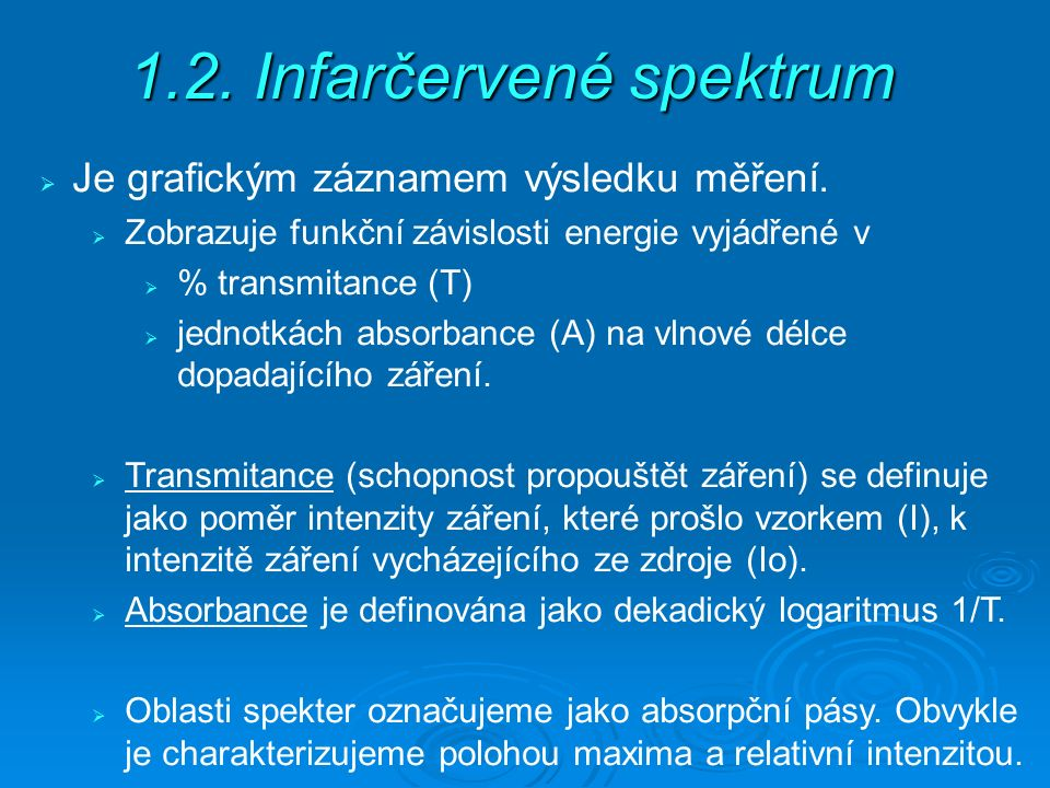 1.2. Infarčervené spektrum  Je grafickým záznamem výsledku měření.  Zobrazuje funkční závislosti energie vyjádřené v  % transmitance (T)  jednotká
