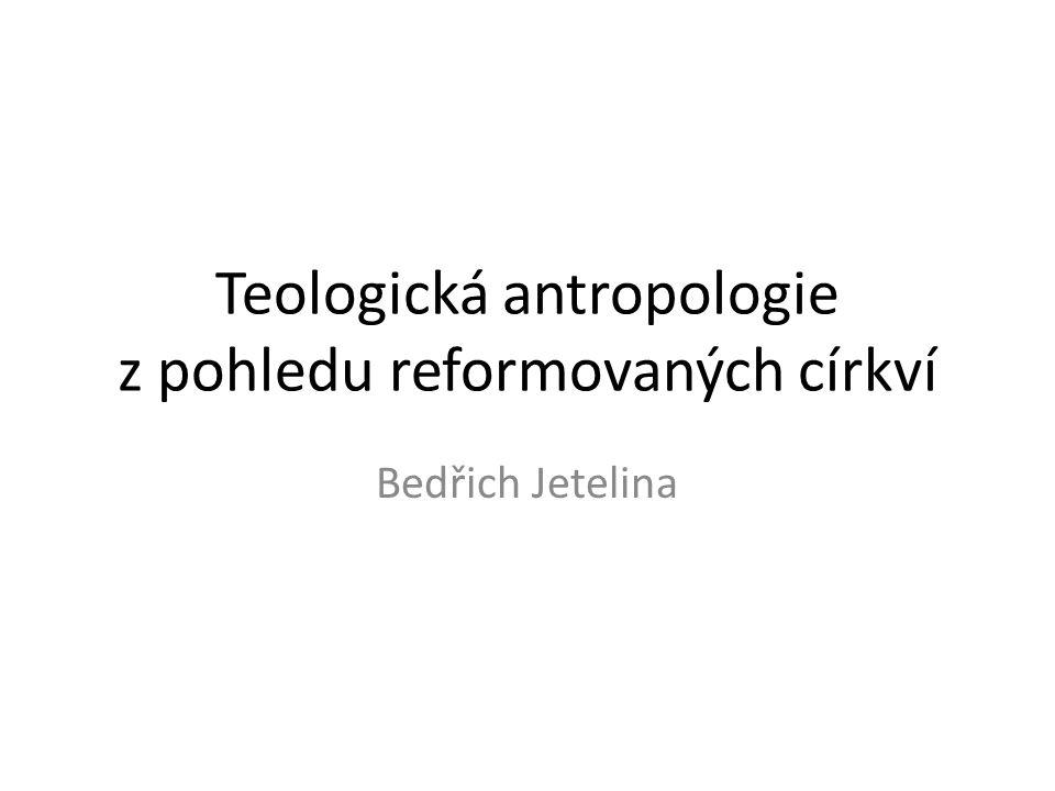 Teologická antropologie z pohledu reformovaných církví Bedřich Jetelina