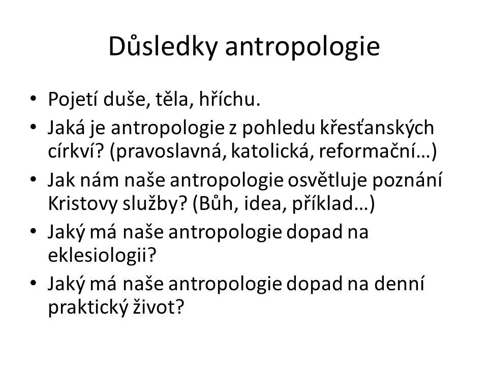 Důsledky antropologie Pojetí duše, těla, hříchu.