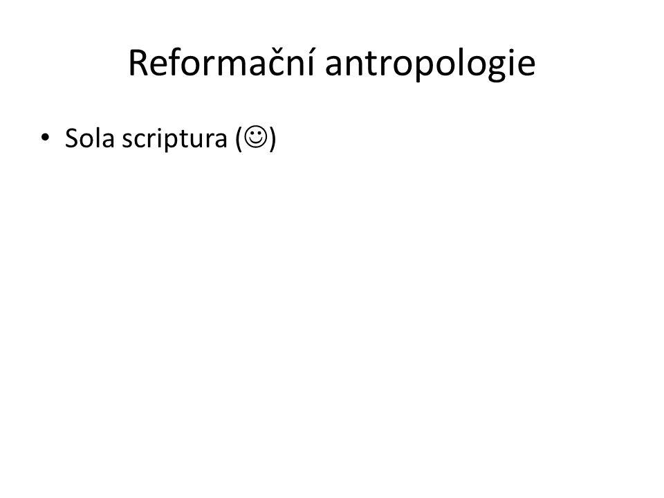 Reformační antropologie Sola scriptura ( )