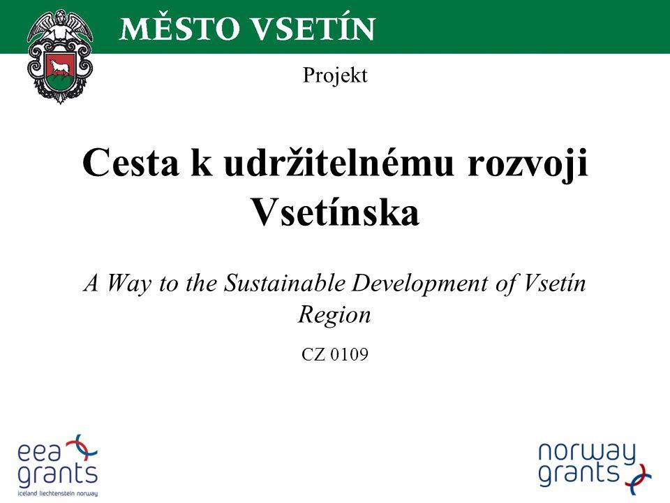Projekt Cesta k udržitelnému rozvoji Vsetínska A Way to the Sustainable Development of Vsetín Region CZ 0109