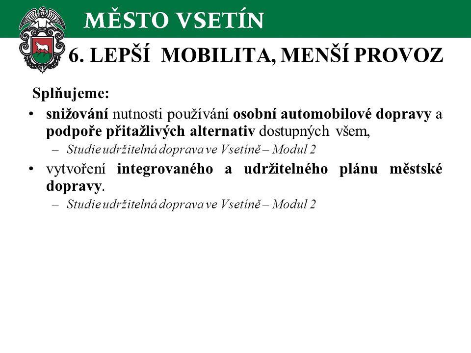 6. LEPŠÍ MOBILITA, MENŠÍ PROVOZ Splňujeme: snižování nutnosti používání osobní automobilové dopravy a podpoře přitažlivých alternativ dostupných všem,