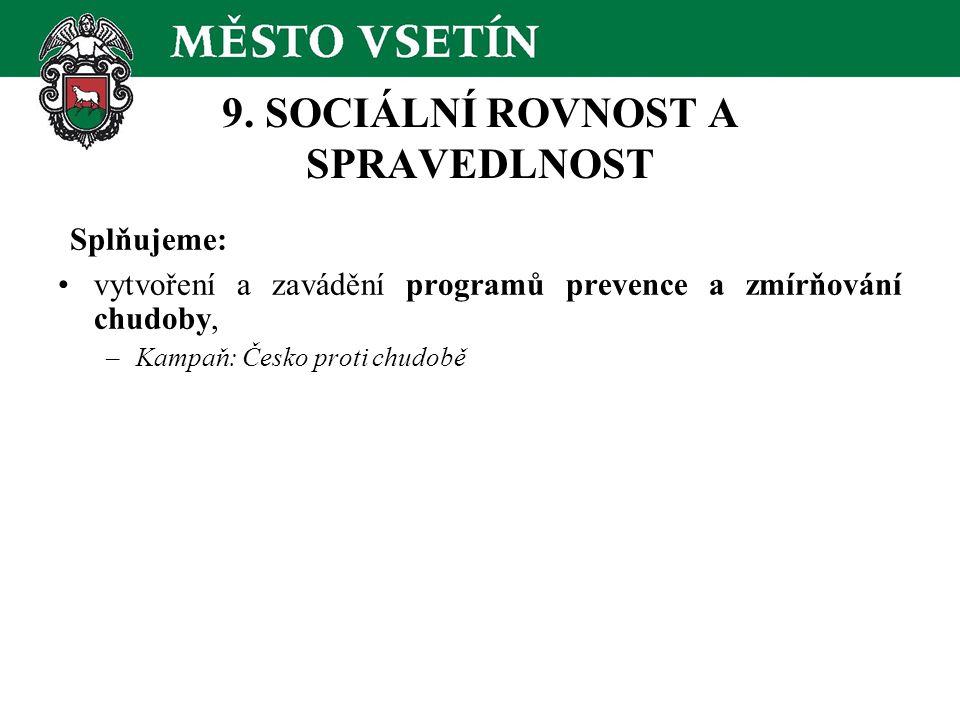 9. SOCIÁLNÍ ROVNOST A SPRAVEDLNOST Splňujeme: vytvoření a zavádění programů prevence a zmírňování chudoby, –Kampaň: Česko proti chudobě