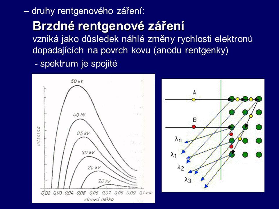 - vzniká při přeměně energie rychle se pohybujících elektronů na energii elektromagnetického záření