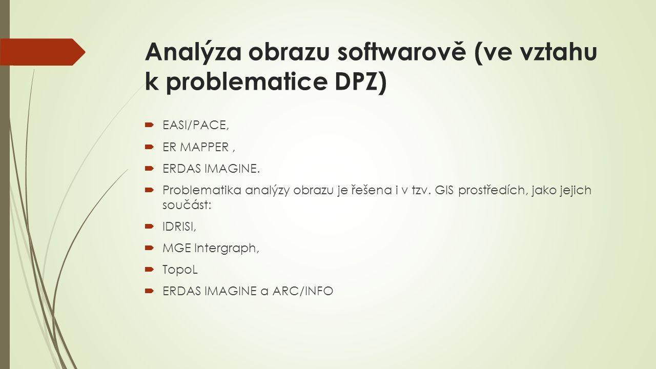 Analýza obrazu softwarově (ve vztahu k problematice DPZ)  EASI/PACE,  ER MAPPER,  ERDAS IMAGINE.