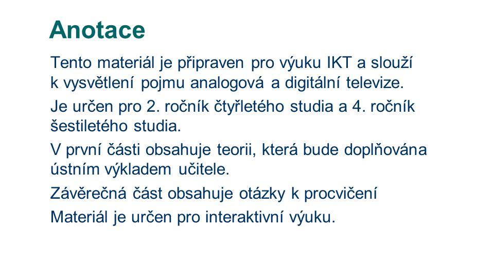 Anotace Tento materiál je připraven pro výuku IKT a slouží k vysvětlení pojmu analogová a digitální televize.