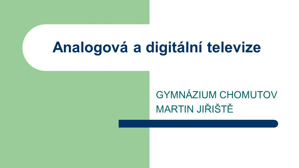 Analogová a digitální televize GYMNÁZIUM CHOMUTOV MARTIN JIŘIŠTĚ