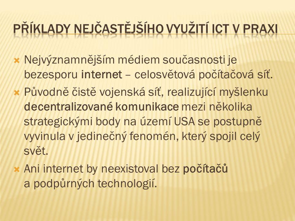  Nejvýznamnějším médiem současnosti je bezesporu internet – celosvětová počítačová síť.