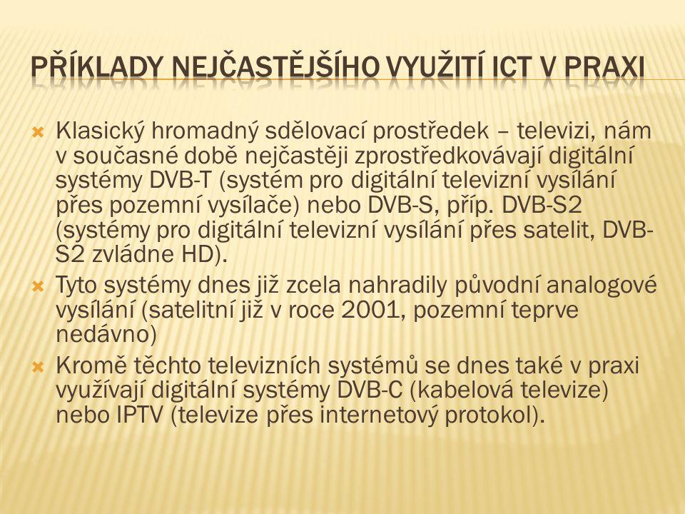  Klasický hromadný sdělovací prostředek – televizi, nám v současné době nejčastěji zprostředkovávají digitální systémy DVB-T (systém pro digitální televizní vysílání přes pozemní vysílače) nebo DVB-S, příp.