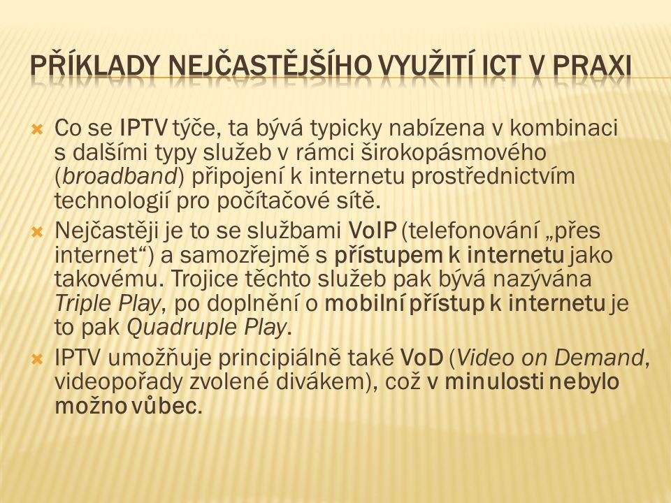  Co se IPTV týče, ta bývá typicky nabízena v kombinaci s dalšími typy služeb v rámci širokopásmového (broadband) připojení k internetu prostřednictvím technologií pro počítačové sítě.