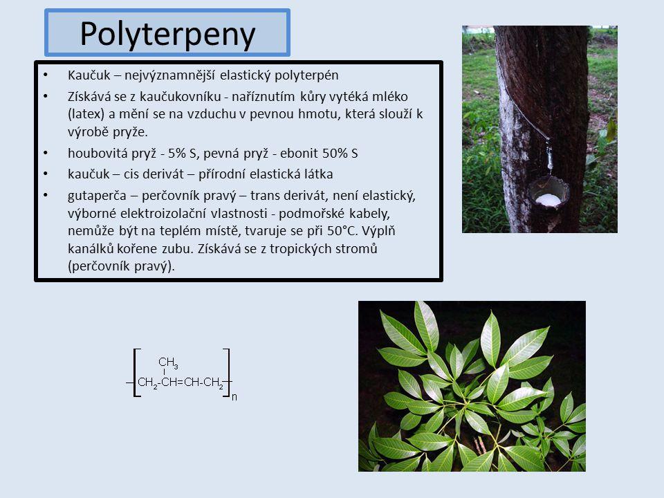 Polyterpeny Kaučuk – nejvýznamnější elastický polyterpén Získává se z kaučukovníku - naříznutím kůry vytéká mléko (latex) a mění se na vzduchu v pevnou hmotu, která slouží k výrobě pryže.