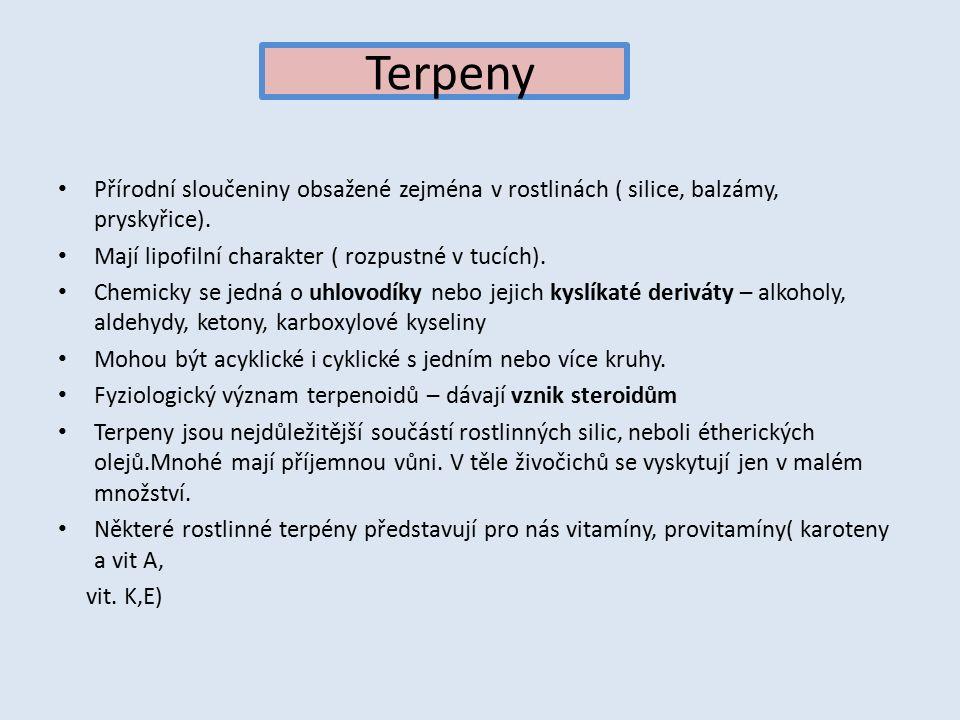 Terpeny Přírodní sloučeniny obsažené zejména v rostlinách ( silice, balzámy, pryskyřice).