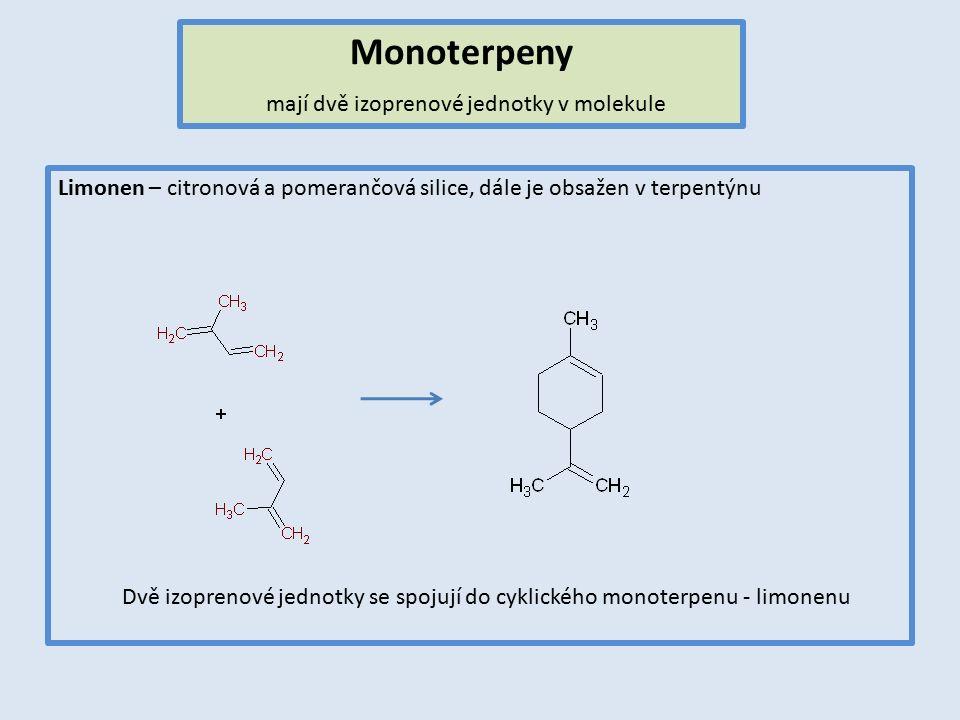 Monoterpeny mají dvě izoprenové jednotky v molekule Limonen – citronová a pomerančová silice, dále je obsažen v terpentýnu Dvě izoprenové jednotky se spojují do cyklického monoterpenu - limonenu