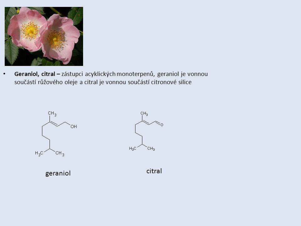 Geraniol, citral – zástupci acyklických monoterpenů, geraniol je vonnou součástí růžového oleje a citral je vonnou součástí citronové silice geraniol citral