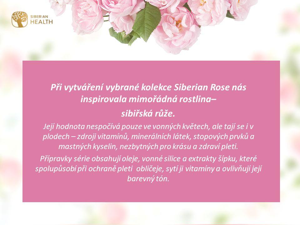 Při vytváření vybrané kolekce Siberian Rose nás inspirovala mimořádná rostlina– sibiřská růže.