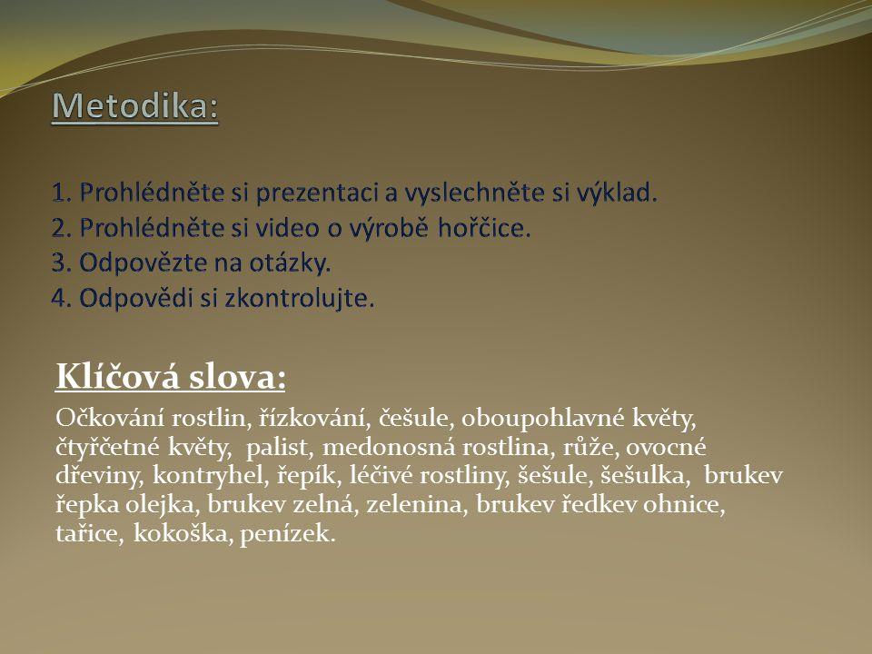 Klíčová slova: Očkování rostlin, řízkování, češule, oboupohlavné květy, čtyřčetné květy, palist, medonosná rostlina, růže, ovocné dřeviny, kontryhel, řepík, léčivé rostliny, šešule, šešulka, brukev řepka olejka, brukev zelná, zelenina, brukev ředkev ohnice, tařice, kokoška, penízek.