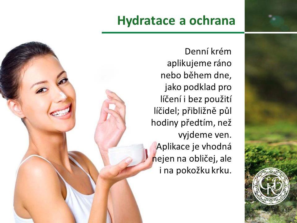 Hydratace a ochrana Denní krém aplikujeme ráno nebo během dne, jako podklad pro líčení i bez použití líčidel; přibližně půl hodiny předtím, než vyjdeme ven.