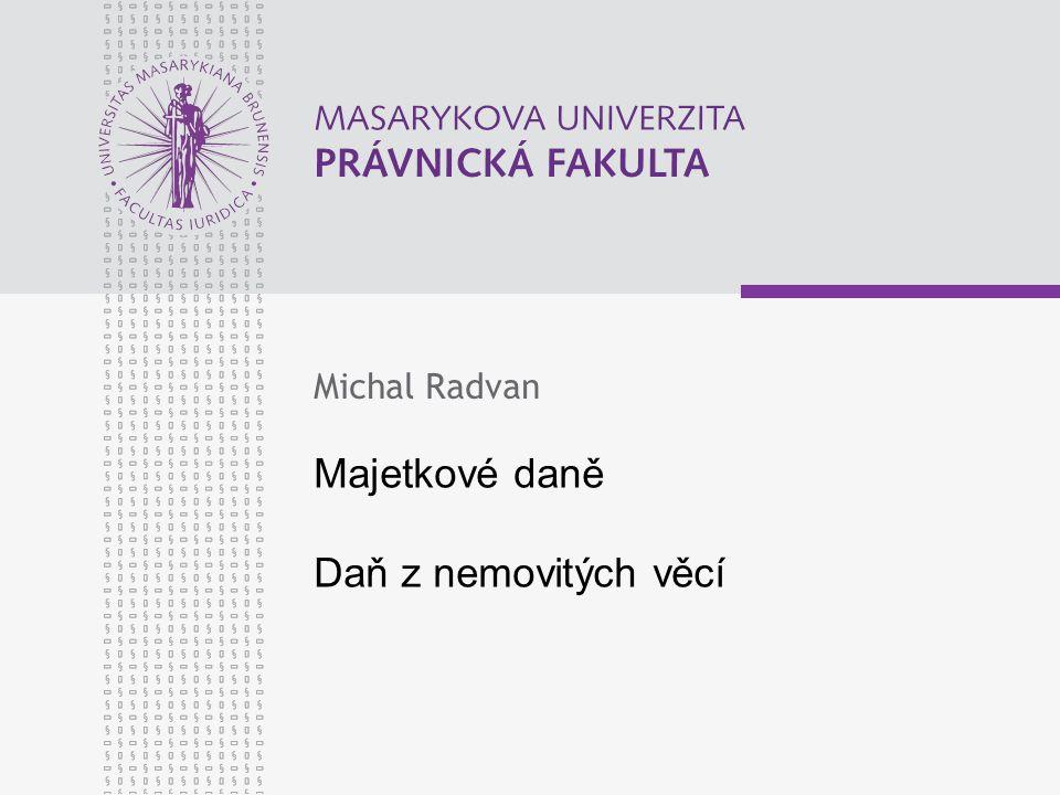 Majetkové daně Daň z nemovitých věcí Michal Radvan