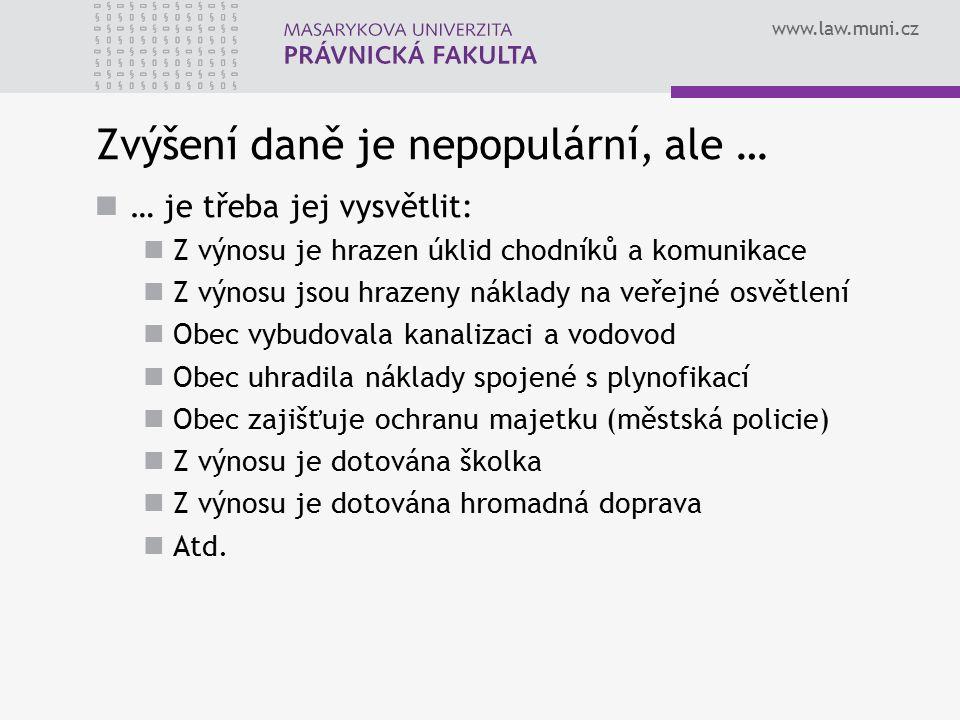 www.law.muni.cz Zvýšení daně je nepopulární, ale … … je třeba jej vysvětlit: Z výnosu je hrazen úklid chodníků a komunikace Z výnosu jsou hrazeny nákl