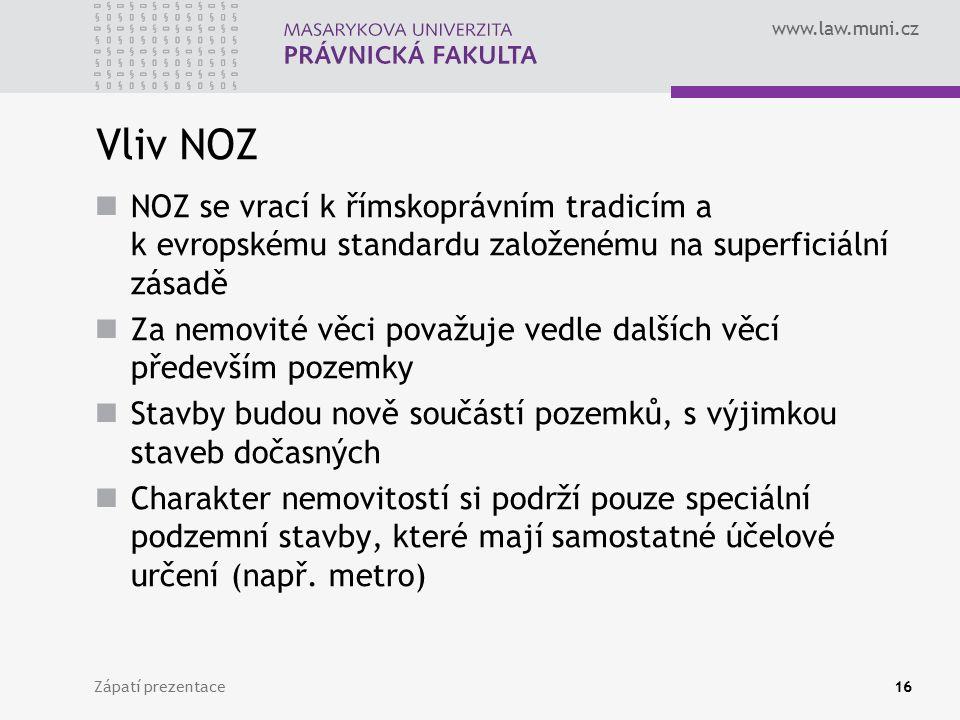 www.law.muni.cz Vliv NOZ NOZ se vrací k římskoprávním tradicím a k evropskému standardu založenému na superficiální zásadě Za nemovité věci považuje v