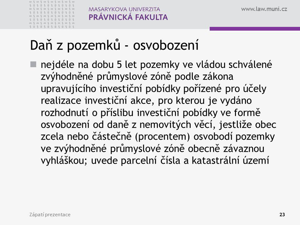 www.law.muni.cz Daň z pozemků - osvobození nejdéle na dobu 5 let pozemky ve vládou schválené zvýhodněné průmyslové zóně podle zákona upravujícího inve
