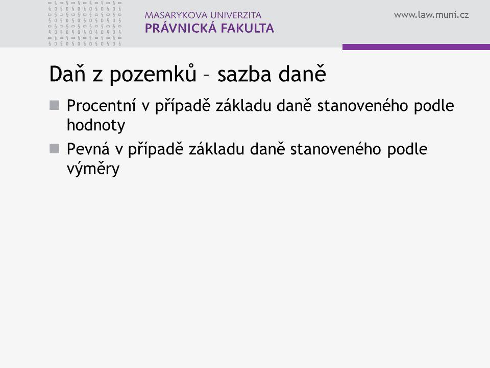 www.law.muni.cz Daň z pozemků – sazba daně Procentní v případě základu daně stanoveného podle hodnoty Pevná v případě základu daně stanoveného podle v