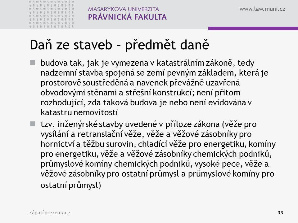 www.law.muni.cz Daň ze staveb – předmět daně budova tak, jak je vymezena v katastrálním zákoně, tedy nadzemní stavba spojená se zemí pevným základem,