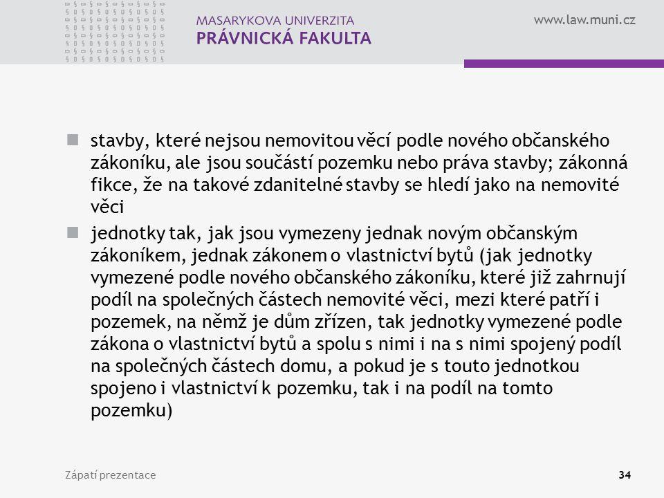 www.law.muni.cz stavby, které nejsou nemovitou věcí podle nového občanského zákoníku, ale jsou součástí pozemku nebo práva stavby; zákonná fikce, že n