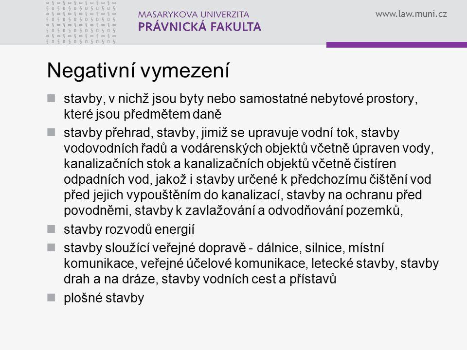 www.law.muni.cz Negativní vymezení stavby, v nichž jsou byty nebo samostatné nebytové prostory, které jsou předmětem daně stavby přehrad, stavby, jimi