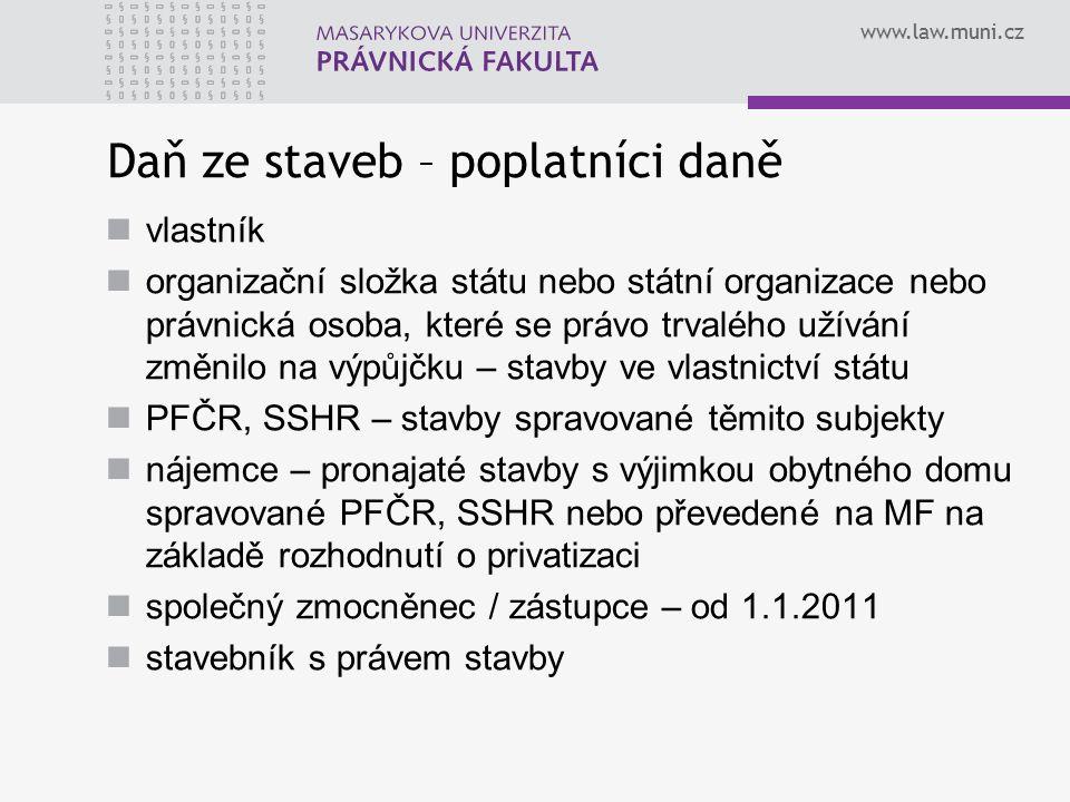 www.law.muni.cz Daň ze staveb – poplatníci daně vlastník organizační složka státu nebo státní organizace nebo právnická osoba, které se právo trvalého