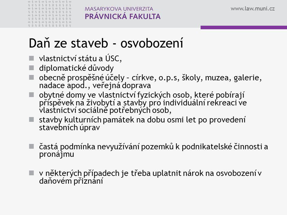 www.law.muni.cz Daň ze staveb - osvobození vlastnictví státu a ÚSC, diplomatické důvody obecně prospěšné účely – církve, o.p.s, školy, muzea, galerie,