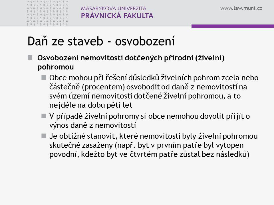 www.law.muni.cz Daň ze staveb - osvobození Osvobození nemovitostí dotčených přírodní (živelní) pohromou Obce mohou při řešení důsledků živelních pohro