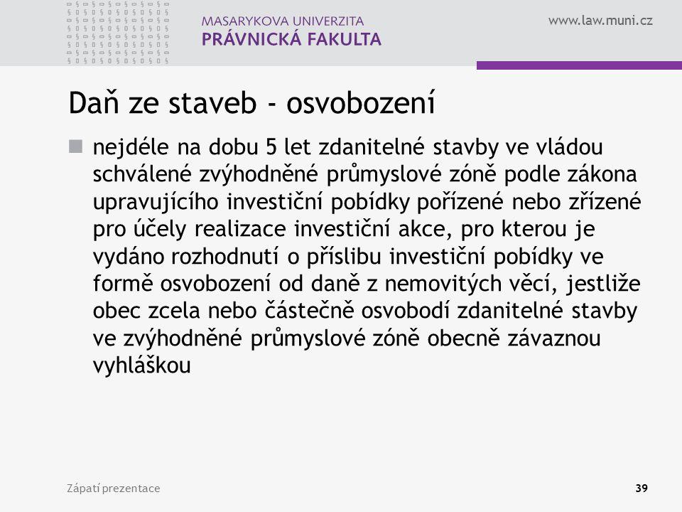 www.law.muni.cz Daň ze staveb - osvobození nejdéle na dobu 5 let zdanitelné stavby ve vládou schválené zvýhodněné průmyslové zóně podle zákona upravuj