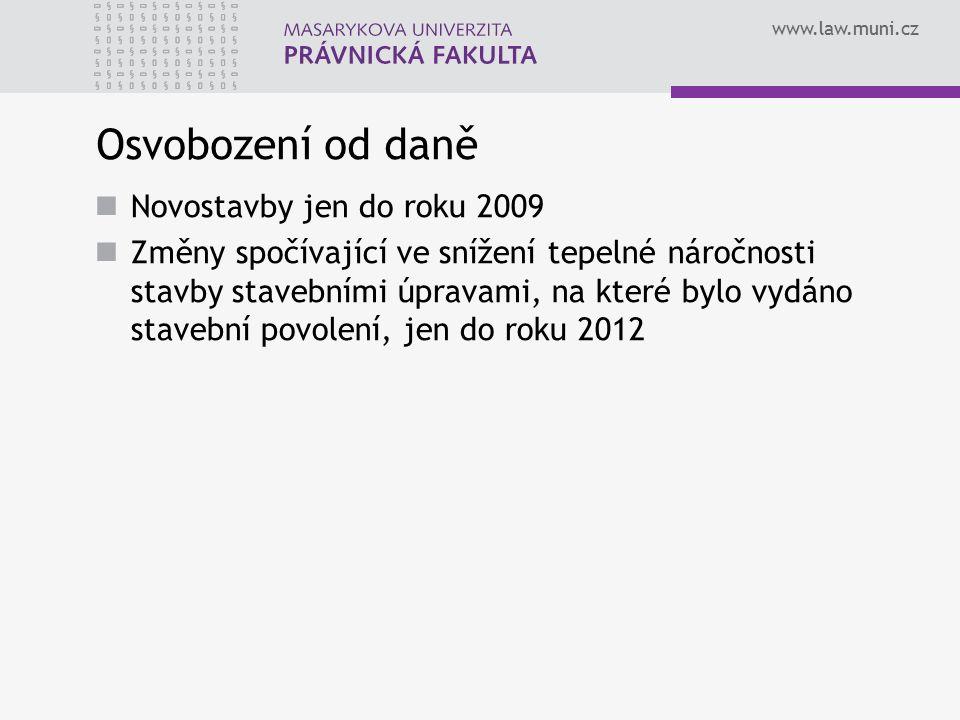 www.law.muni.cz Osvobození od daně Novostavby jen do roku 2009 Změny spočívající ve snížení tepelné náročnosti stavby stavebními úpravami, na které by