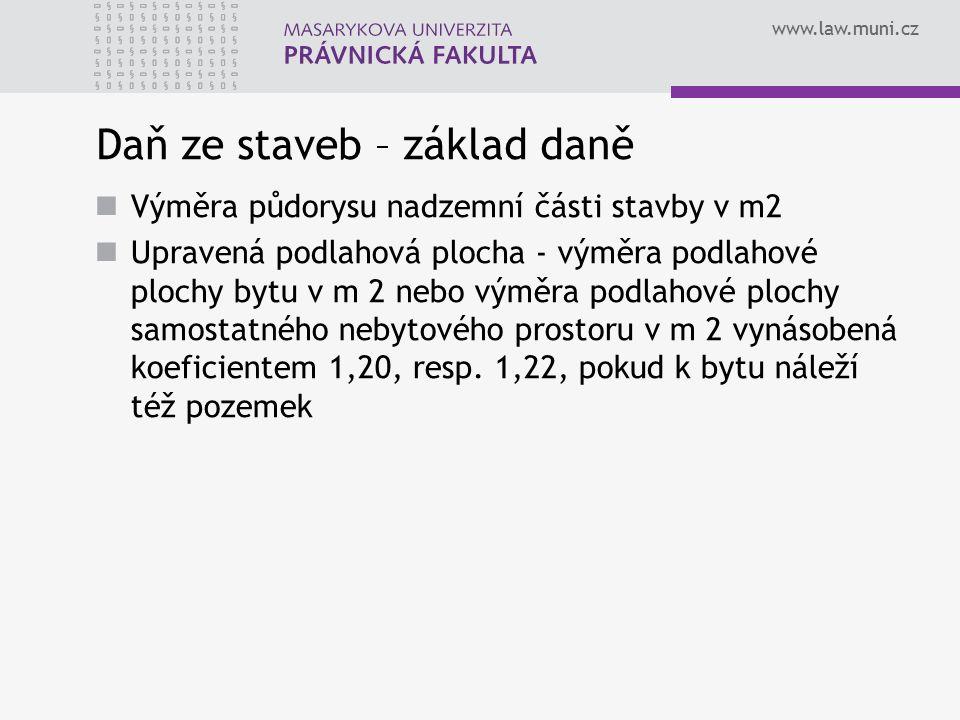 www.law.muni.cz Daň ze staveb – základ daně Výměra půdorysu nadzemní části stavby v m2 Upravená podlahová plocha - výměra podlahové plochy bytu v m 2