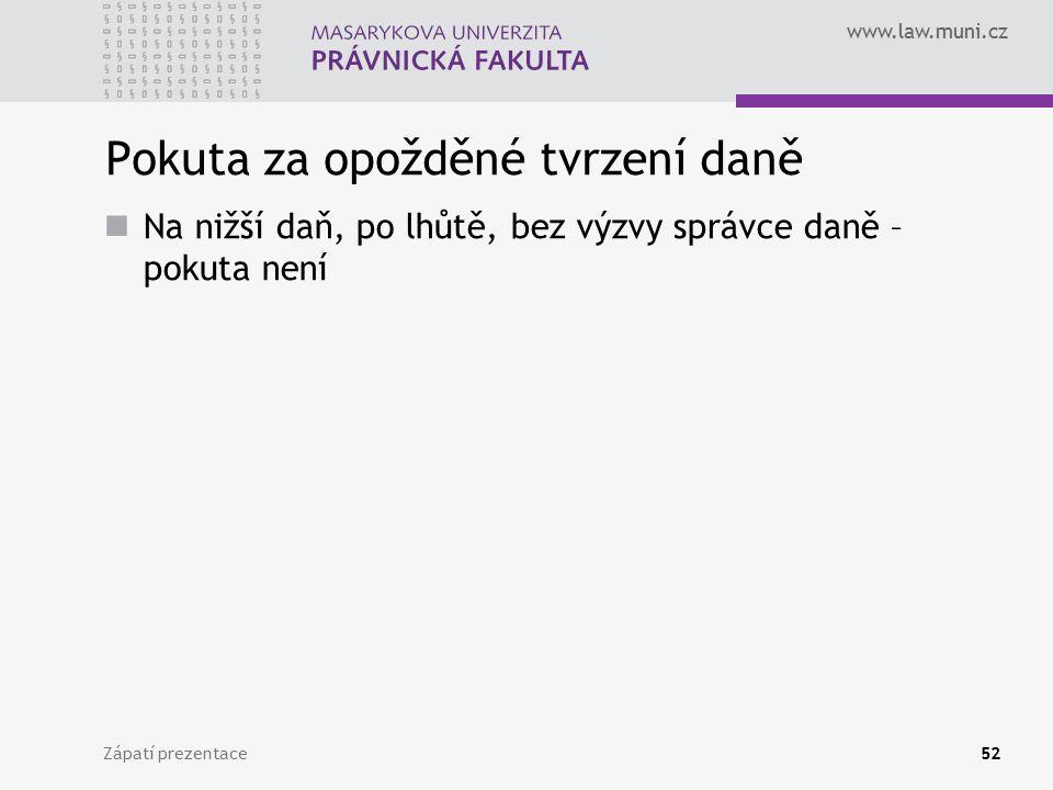 www.law.muni.cz Pokuta za opožděné tvrzení daně Na nižší daň, po lhůtě, bez výzvy správce daně – pokuta není Zápatí prezentace52