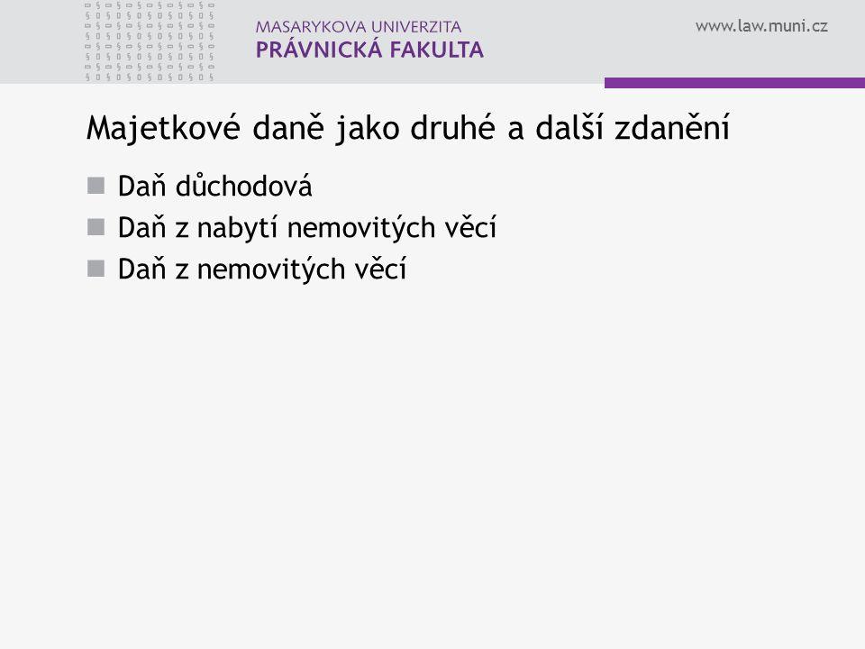 www.law.muni.cz Majetkové daně jako druhé a další zdanění Daň důchodová Daň z nabytí nemovitých věcí Daň z nemovitých věcí