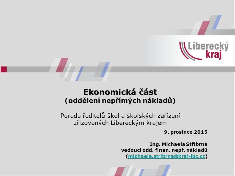 Ekonomická část (oddělení nepřímých nákladů) Porada ředitelů škol a školských zařízení zřizovaných Libereckým krajem 9. prosince 2015 Ing. Michaela St