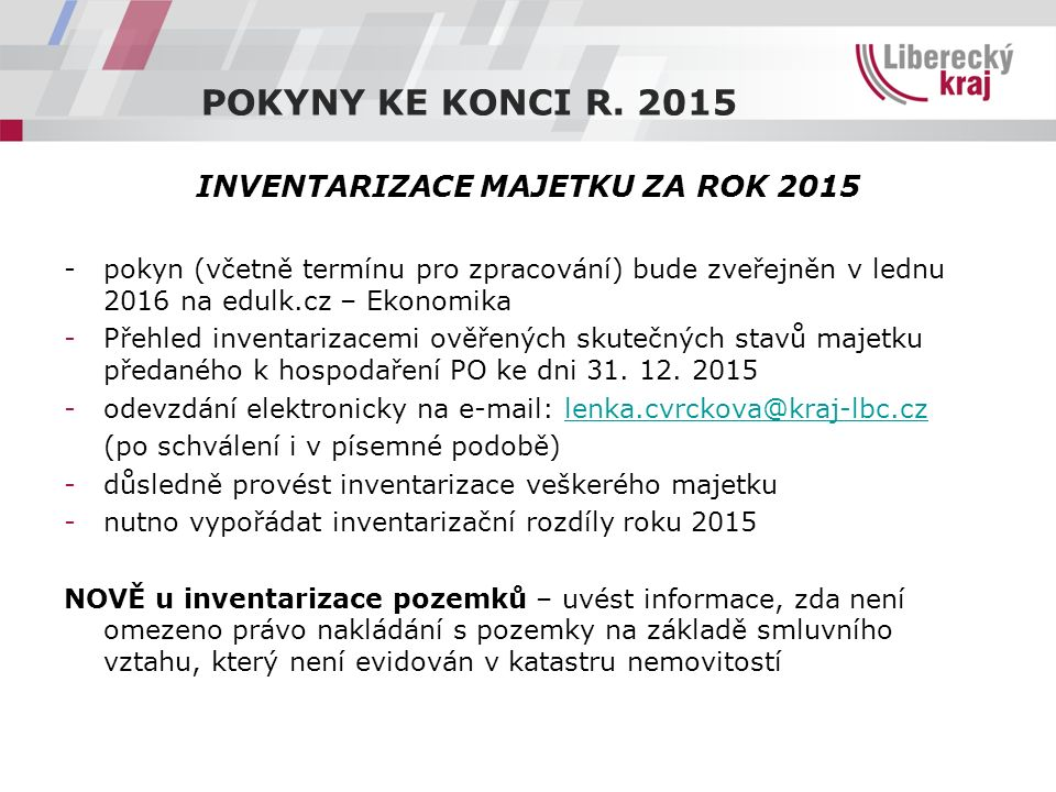 INVENTARIZACE MAJETKU ZA ROK 2015 - pokyn (včetně termínu pro zpracování) bude zveřejněn v lednu 2016 na edulk.cz – Ekonomika -Přehled inventarizacemi